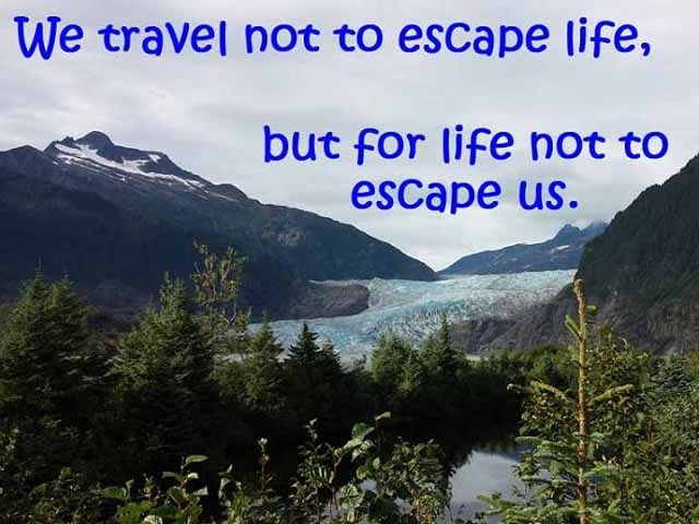 "Travel Quote - ""We travel not to escape life, but for life not to escape us."""